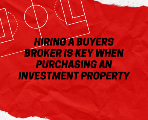 Hiring a Buyers Broker is Key When Purchasing an Investment Property